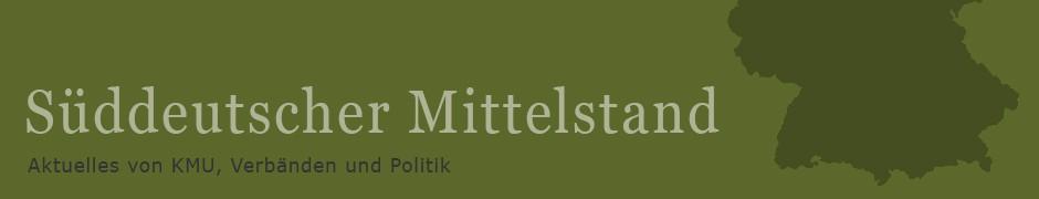 Süddeutscher Mittelstand - Aktuelles von KMU, Verbänden und Politik